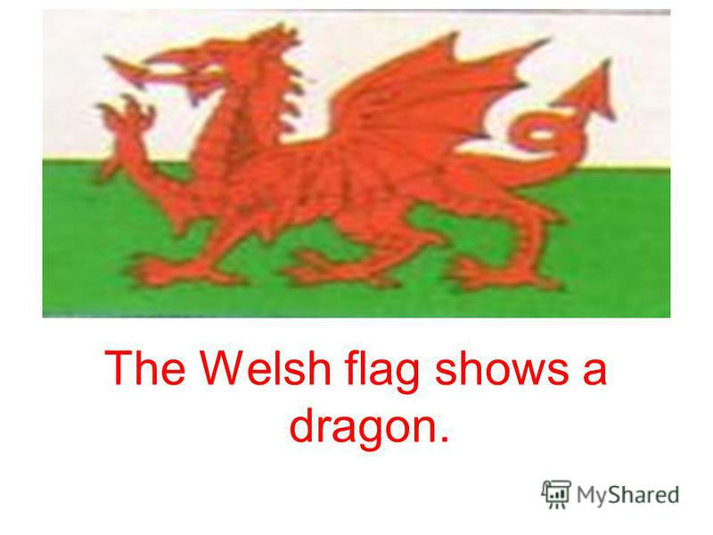 The Welsh flag shows a dragon.