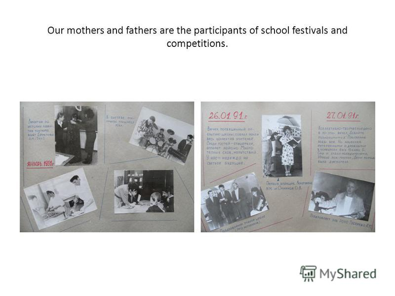 Our mothers and fathers are the participants of school festivals and competitions.