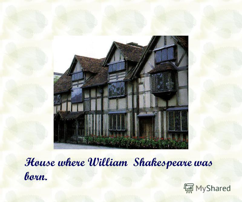 William Shakespeare is the worlds greatest poet and dramatist. He was born on April 23, 1564 in Stratford-upon-Avon. His mother, Mary Arden, was a daughter of Robert Arden, a farmer. His father, John Shakespeare, was a glover who had an office at Str