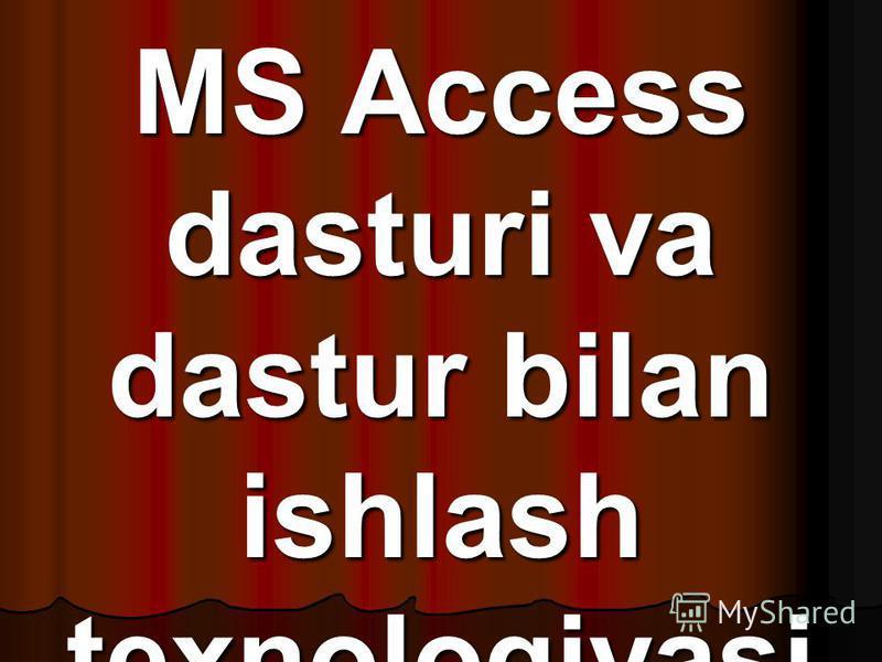 MS Access dasturi va dastur bilan ishlash texnologiyasi