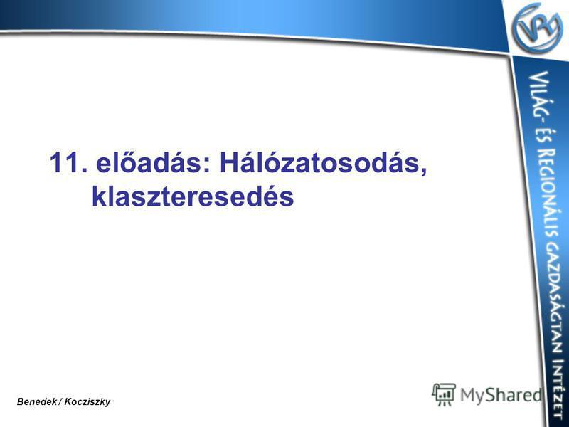 11. előadás: Hálózatosodás, klaszteresedés Benedek / Kocziszky
