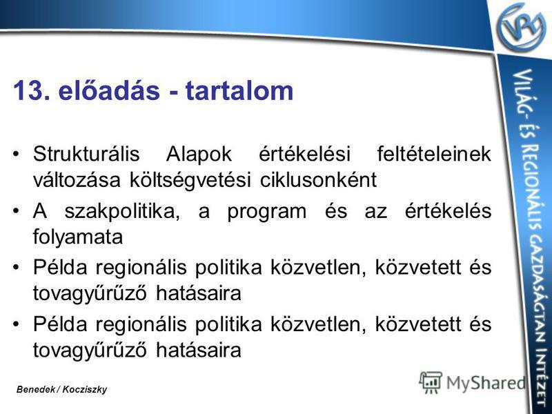 13. előadás - tartalom Strukturális Alapok értékelési feltételeinek változása költségvetési ciklusonként A szakpolitika, a program és az értékelés folyamata Példa regionális politika közvetlen, közvetett és tovagyűrűző hatásaira Benedek / Kocziszky