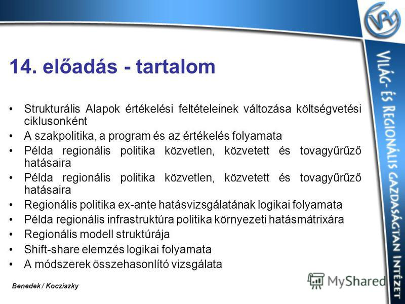 14. előadás - tartalom Strukturális Alapok értékelési feltételeinek változása költségvetési ciklusonként A szakpolitika, a program és az értékelés folyamata Példa regionális politika közvetlen, közvetett és tovagyűrűző hatásaira Regionális politika e