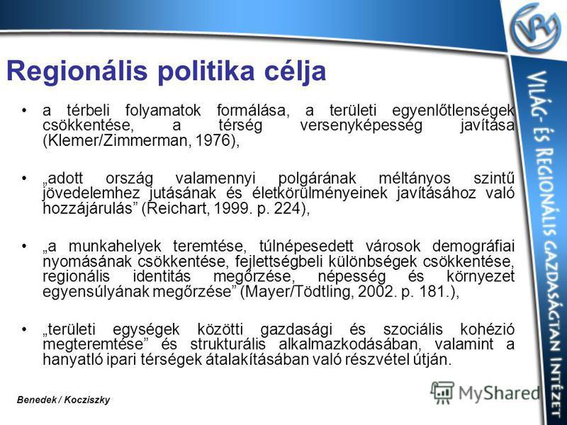 Regionális politika célja a térbeli folyamatok formálása, a területi egyenlőtlenségek csökkentése, a térség versenyképesség javítása (Klemer/Zimmerman, 1976), adott ország valamennyi polgárának méltányos szintű jövedelemhez jutásának és életkörülmény