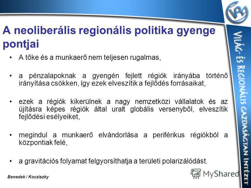 A neoliberális regionális politika gyenge pontjai A tőke és a munkaerő nem teljesen rugalmas, a pénzalapoknak a gyengén fejlett régiók irányába történő irányítása csökken, így ezek elveszítik a fejlődés forrásaikat, ezek a régiók kikerülnek a nagy ne