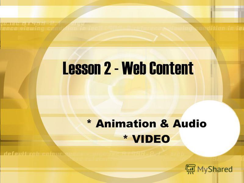 Lesson 2 - Web Content * Animation & Audio * VIDEO