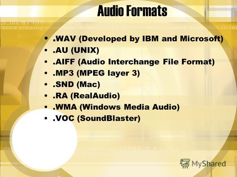Audio Formats. WAV (Developed by IBM and Microsoft).AU (UNIX).AIFF (Audio Interchange File Format).MP3 (MPEG layer 3).SND (Mac).RA (RealAudio).WMA (Windows Media Audio).VOC (SoundBlaster)