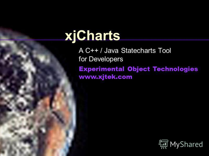 xjCharts A C++ / Java Statecharts Tool for Developers Experimental Object Technologies www.xjtek.com