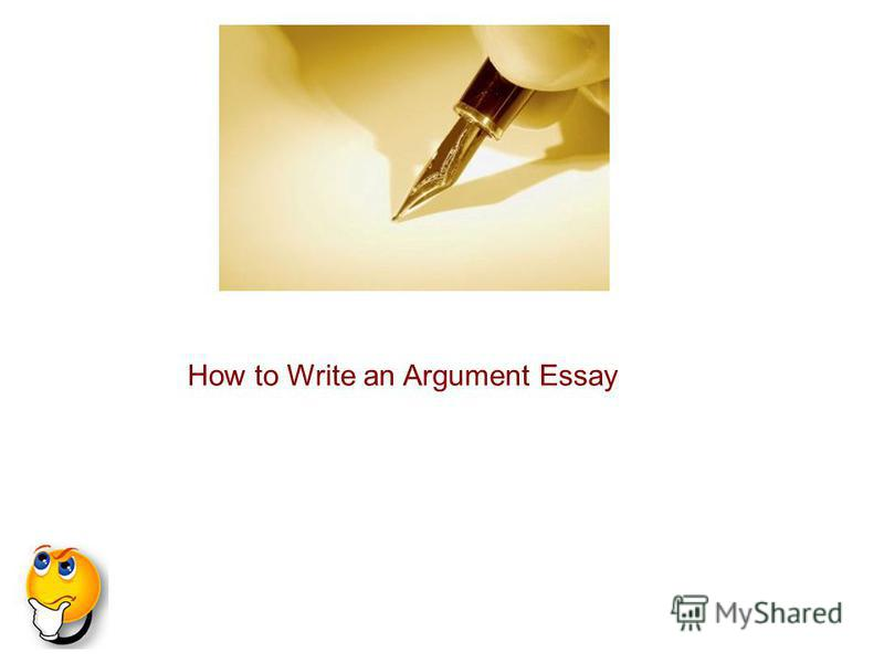 write an argument essay Sure, you're a lover not a fighter i am too but that doesn't mean that you can avoid writing your argumentative essay since you have to write an argumentative essay, you might as well learn how to write it well, right i've said it time and time again—there's nothing worse than staring.