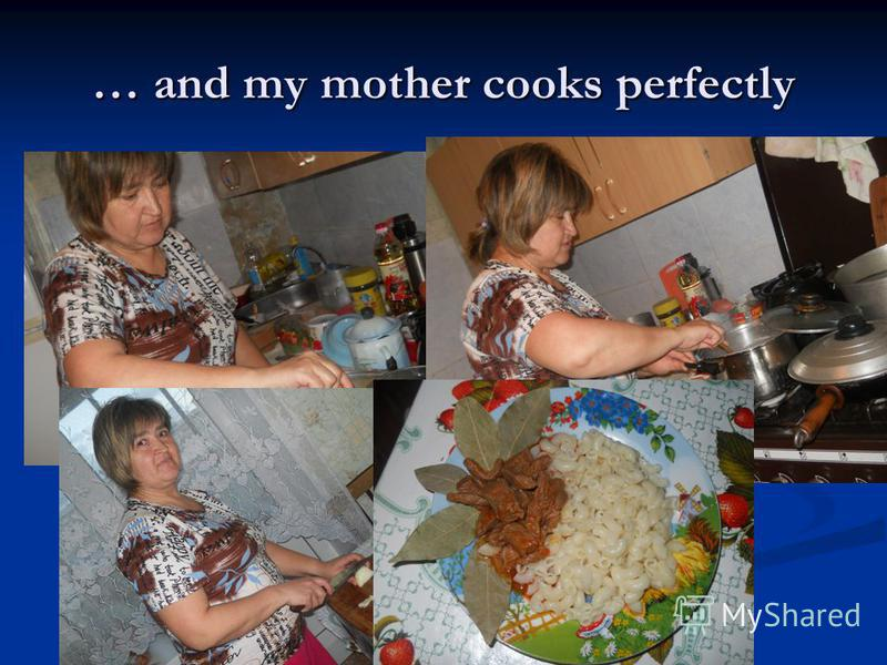 … and my mother cooks perfectly