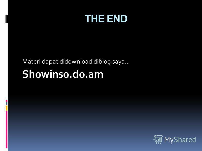 THE END Materi dapat didownload diblog saya.. Showinso.do.am
