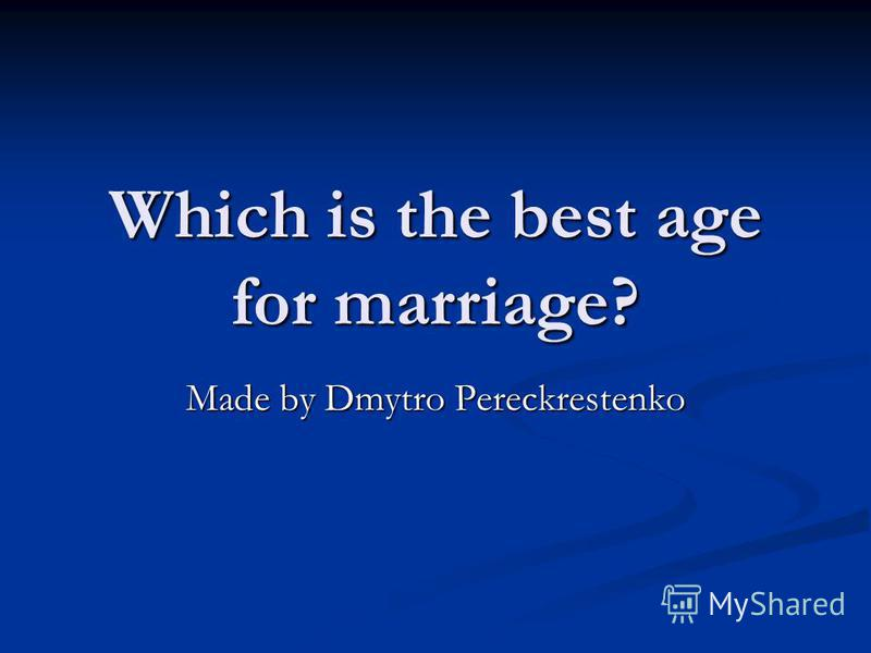 Which is the best age for marriage? Made by Dmytro Pereckrestenko