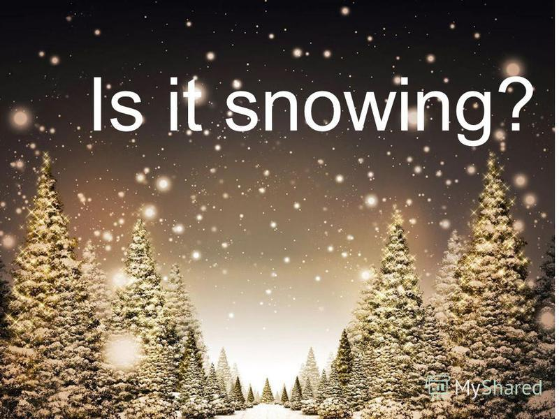 Is it snowing?