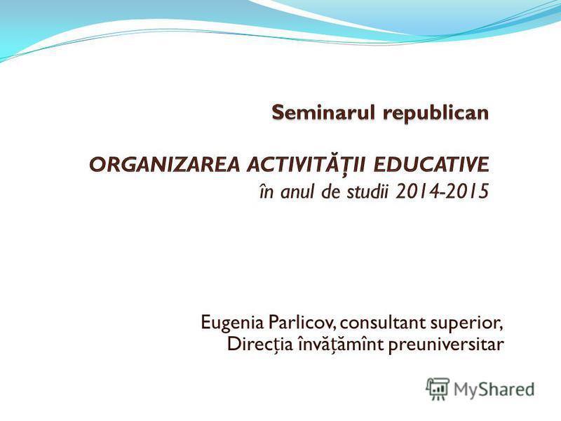 Eugenia Parlicov, consultant superior, Direcia învăămînt preuniversitar