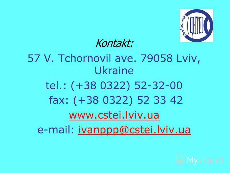 Kontakt: 57 V. Tchornovil ave. 79058 Lviv, Ukraine tel.: (+38 0322) 52-32-00 fax: (+38 0322) 52 33 42 www.cstei.lviv.ua e-mail: ivanppp@cstei.lviv.uaivanppp@cstei.lviv.ua
