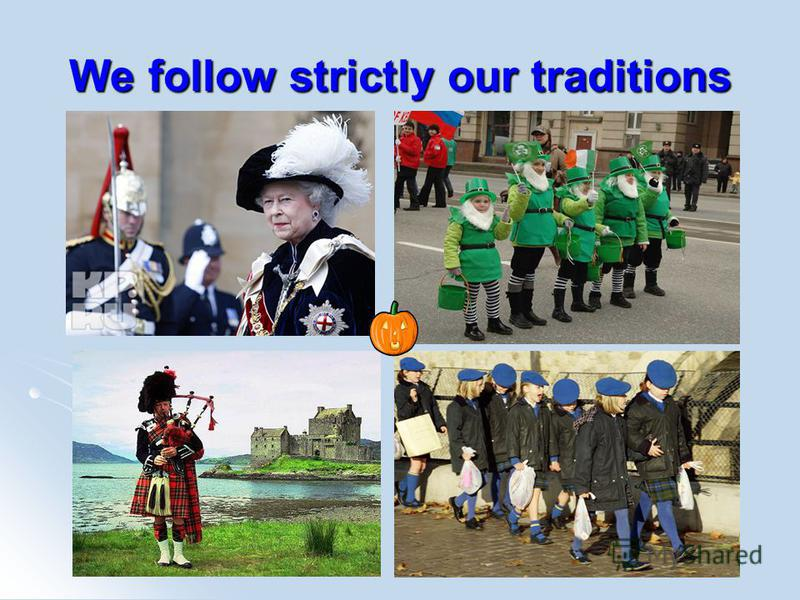 We follow strictly our traditions
