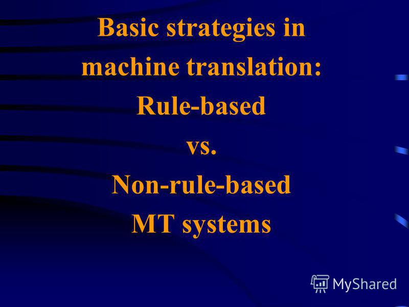 Basic strategies in machine translation: Rule-based vs. Non-rule-based MT systems