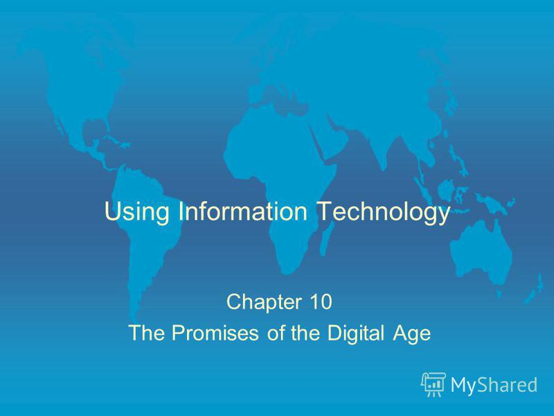 Using Information Technology Chapter 10 The Promises of the Digital Age