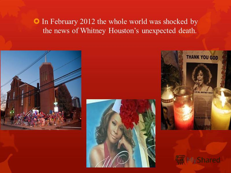 In February 2012 the whole world was shocked by the news of Whitney Houstons unexpected death.