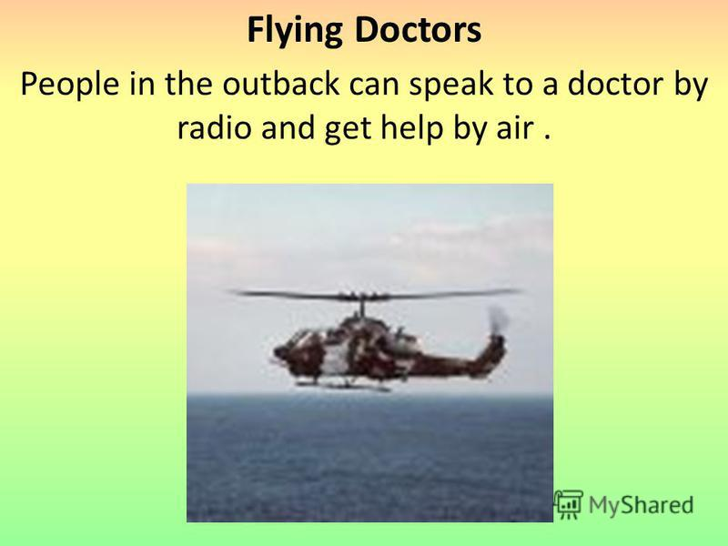 Flying Doctors People in the outback can speak to a doctor by radio and get help by air.