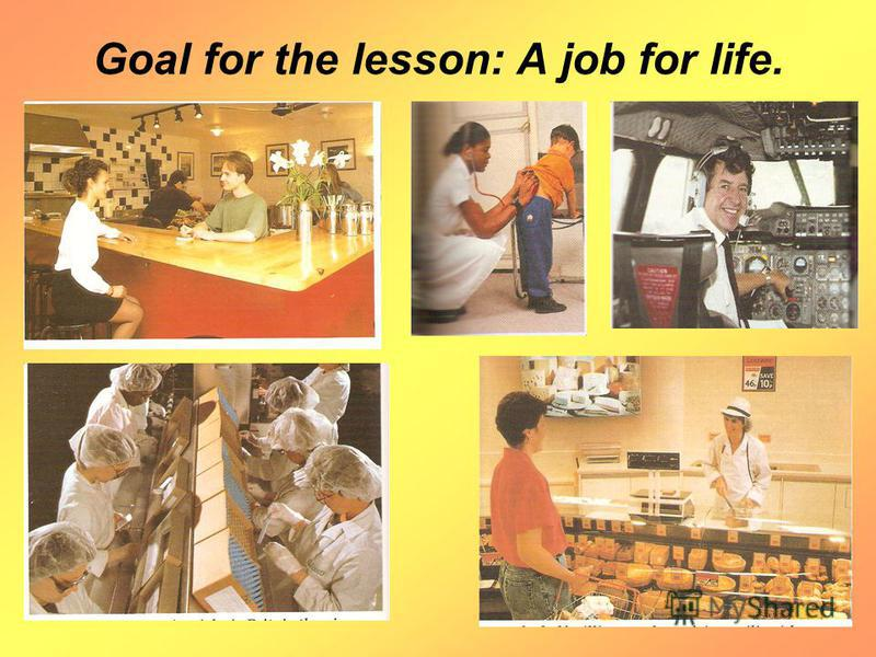 Goal for the lesson: A job for life.