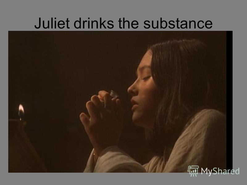 Juliet drinks the substance
