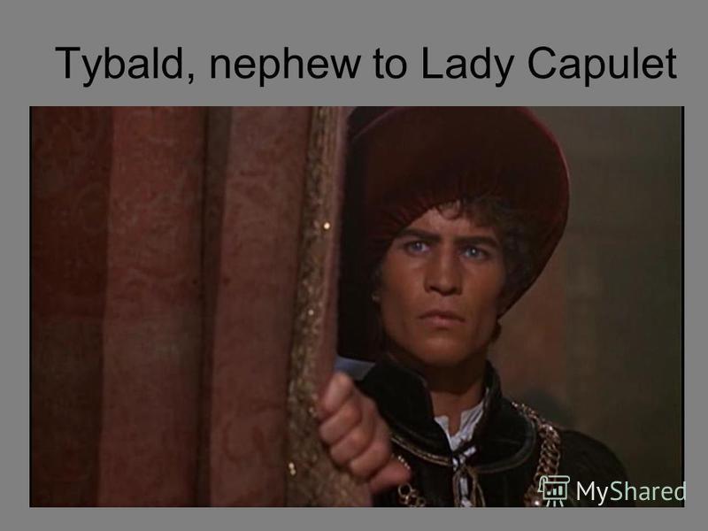 Tybald, nephew to Lady Capulet