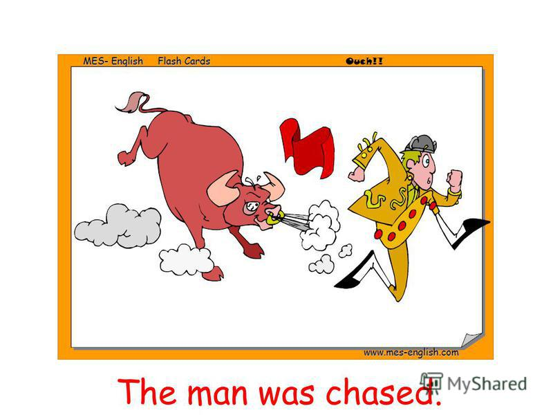 The man was chased.