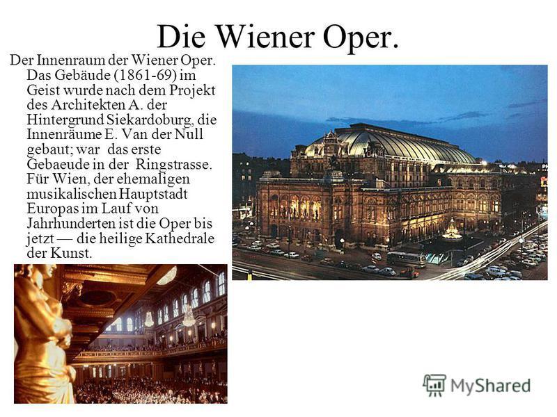 Die Wiener Oper. Der Innenraum der Wiener Oper. Das Gebäude (1861-69) im Geist wurde nach dem Projekt des Architekten А. der Hintergrund Siekardoburg, die Innenräume E. Van der Null gebaut; war das erste Gebaeude in der Ringstrasse. Für Wien, der ehe