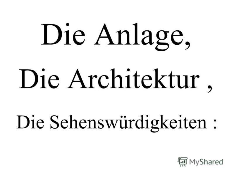 Die Anlage, Die Sehenswürdigkeiten : Die Architektur,