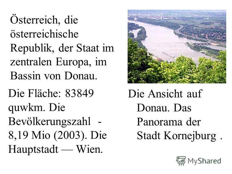 Österreich, die österreichische Republik, der Staat im zentralen Europa, im Bassin von Donau. Die Fläche: 83849 quwkm. Die Bevölkerungszahl - 8,19 Mio (2003). Die Hauptstadt Wien. Die Ansicht auf Donau. Das Panorama der Stadt Kornejburg.