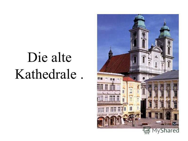 Die alte Kathedrale.