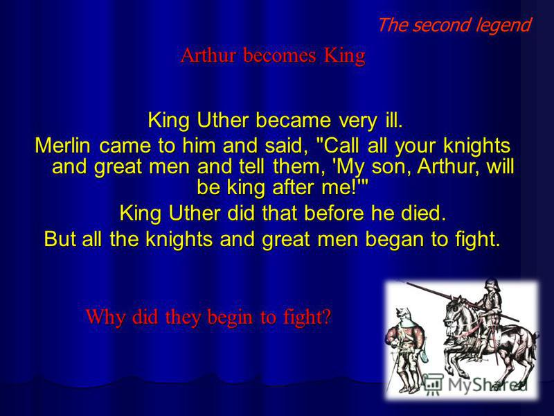 The second legend Arthur becomes King King Uther became very ill. Merlin came to him and said,