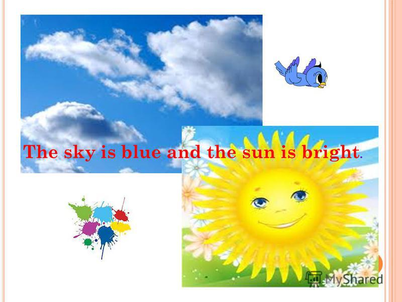 The sky is blue and the sun is bright.