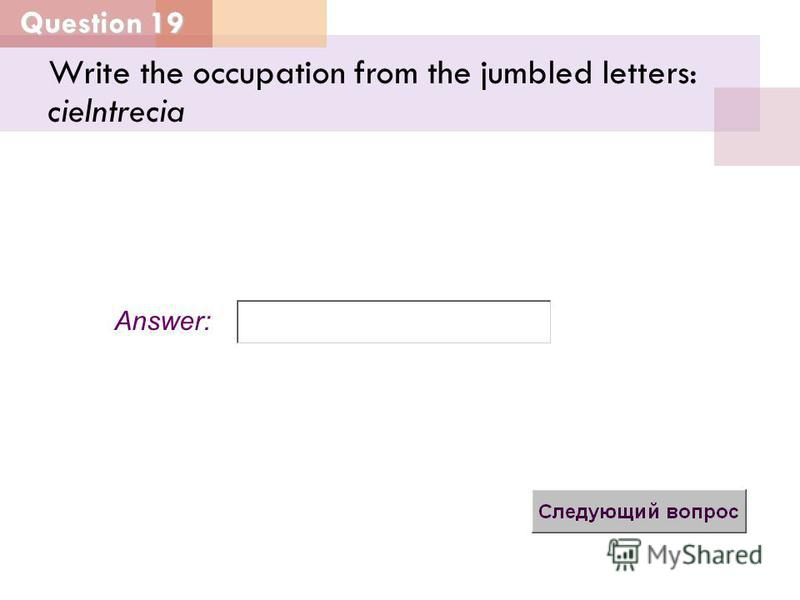 Question 19 Answer: Write the occupation from the jumbled letters: cielntrecia