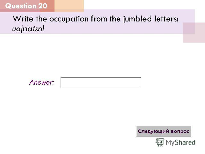 Question 20 Answer: Write the occupation from the jumbled letters: uojriatsnl