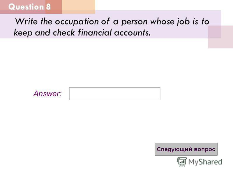 Question 8 Answer: Write the occupation of a person whose job is to keep and check financial accounts.