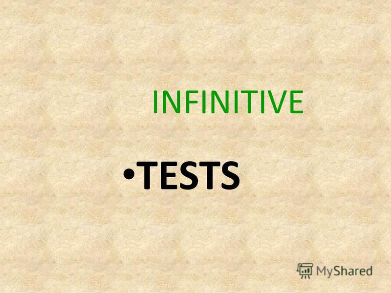 INFINITIVE TESTS