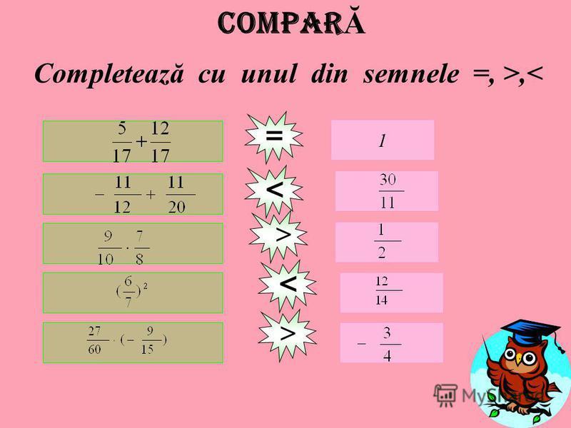 Compar Ă Completează cu unul din semnele =, >,< 1 = < > < >