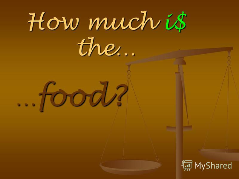 How much i$ the… … food?