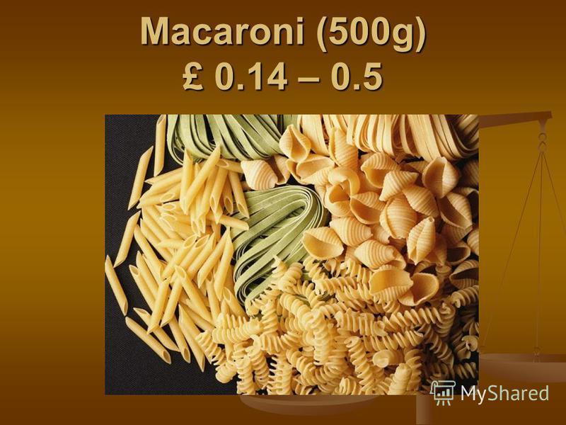 Macaroni (500g) £ 0.14 – 0.5