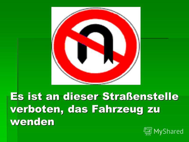 Es ist an dieser Straßenstelle verboten, das Fahrzeug zu wenden