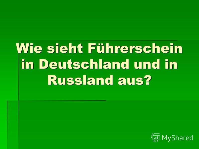 Wie sieht Führerschein in Deutschland und in Russland aus?