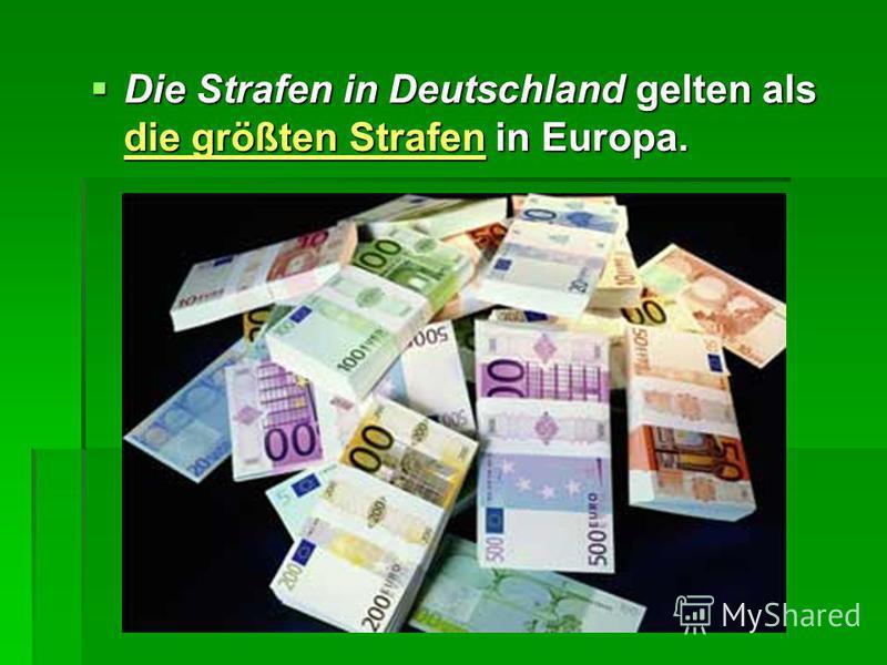 Die Strafen in Deutschland gelten als die größten Strafen in Europa. Die Strafen in Deutschland gelten als die größten Strafen in Europa.