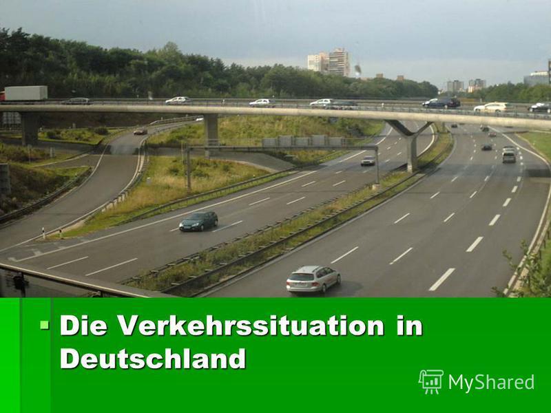 Die Verkehrssituation in Deutschland Die Verkehrssituation in Deutschland