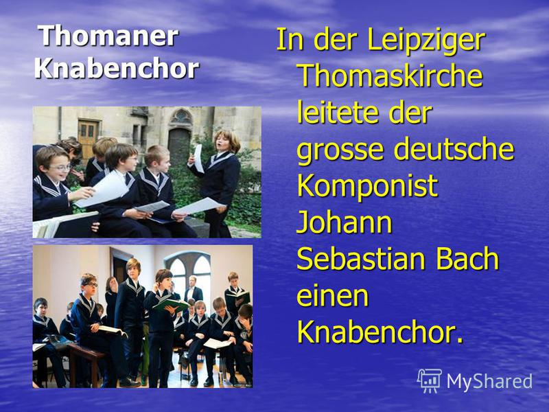 Thomaner Knabenchor Thomaner Knabenchor In der Leipziger Thomaskirche leitete der grosse deutsche Komponist Johann Sebastian Bach einen Knabenchor.