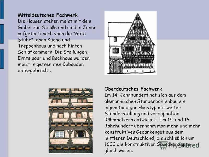 Oberdeutsches Fachwerk Im 14. Jahrhundert hat sich aus dem alemannischen Ständerbohlenbau ein eigenständiger Haustyp mit weiter Ständerstellung und verdoppelten Rähmhölzern entwickelt. Im 15. und 16. Jahrhundert übernahm man mehr und mehr konstruktiv