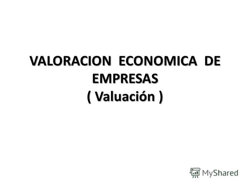 VALORACION ECONOMICA DE EMPRESAS ( Valuación )