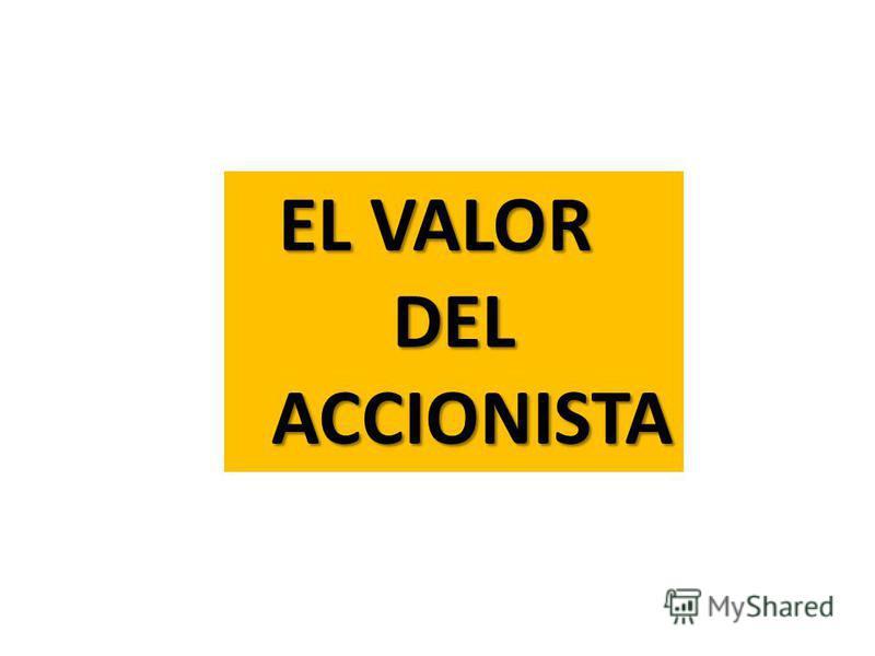 EL VALOR DEL ACCIONISTA ACCIONISTA