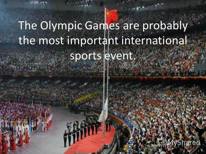 The Olympic Games are probably the most important international sports event.